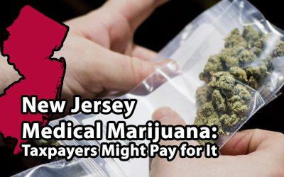 New Jersey Medical Marijuana: Taxpayers Might Pay for It